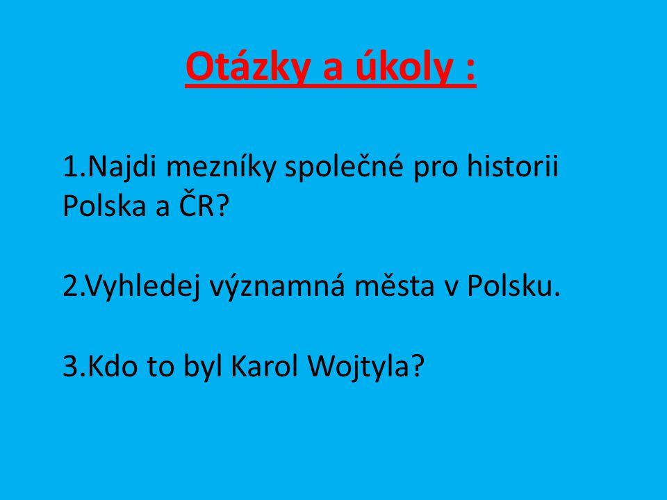 Otázky a úkoly : 1.Najdi mezníky společné pro historii Polska a ČR.