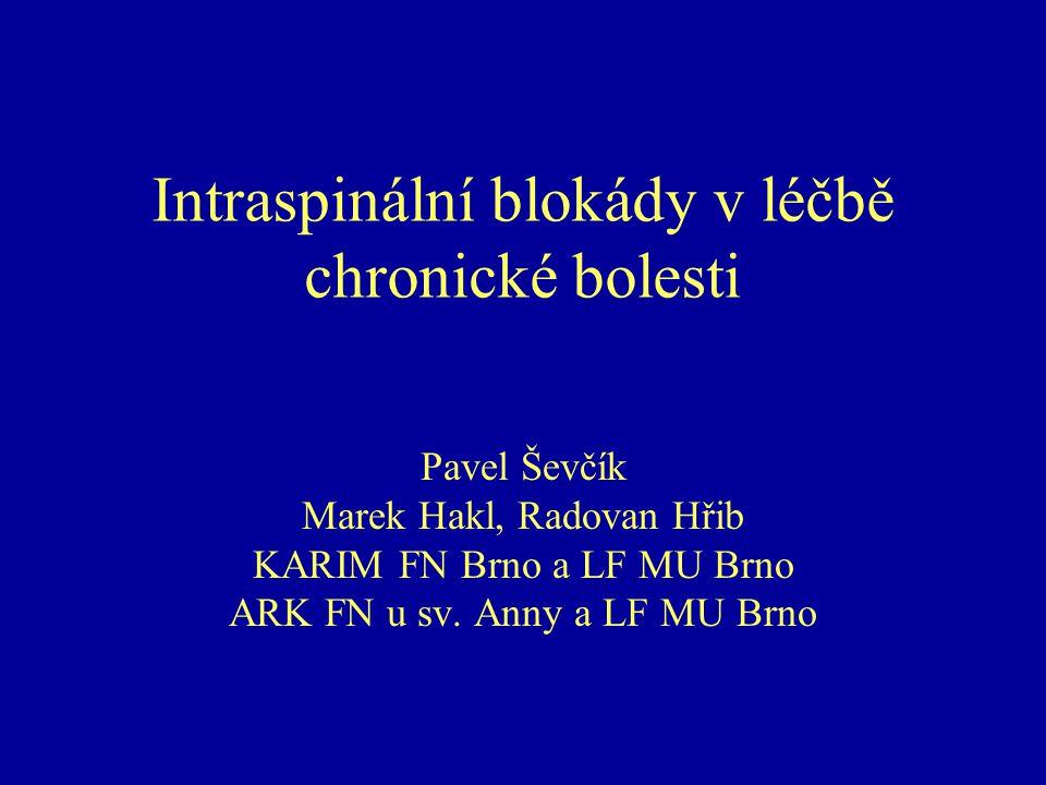 Intraspinální blokády v léčbě chronické bolesti Pavel Ševčík Marek Hakl, Radovan Hřib KARIM FN Brno a LF MU Brno ARK FN u sv. Anny a LF MU Brno