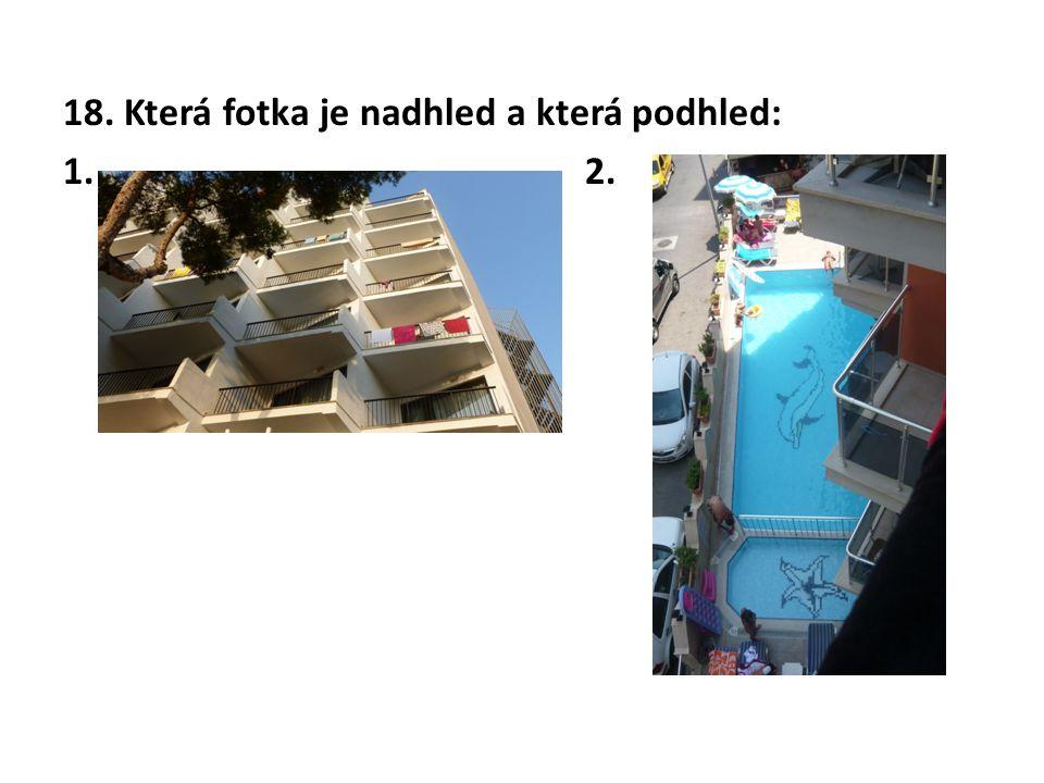 18. Která fotka je nadhled a která podhled: 1. 2.