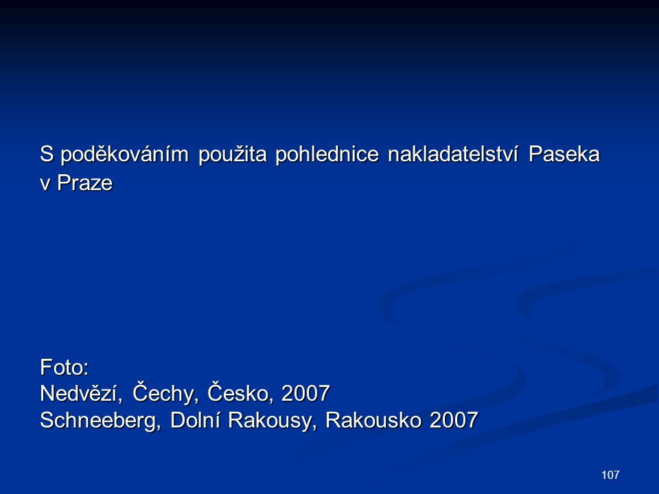 107 S poděkováním použita pohlednice nakladatelství Paseka v Praze Foto: Nedvězí, Čechy, Česko, 2007 Schneeberg, Dolní Rakousy, Rakousko 2007