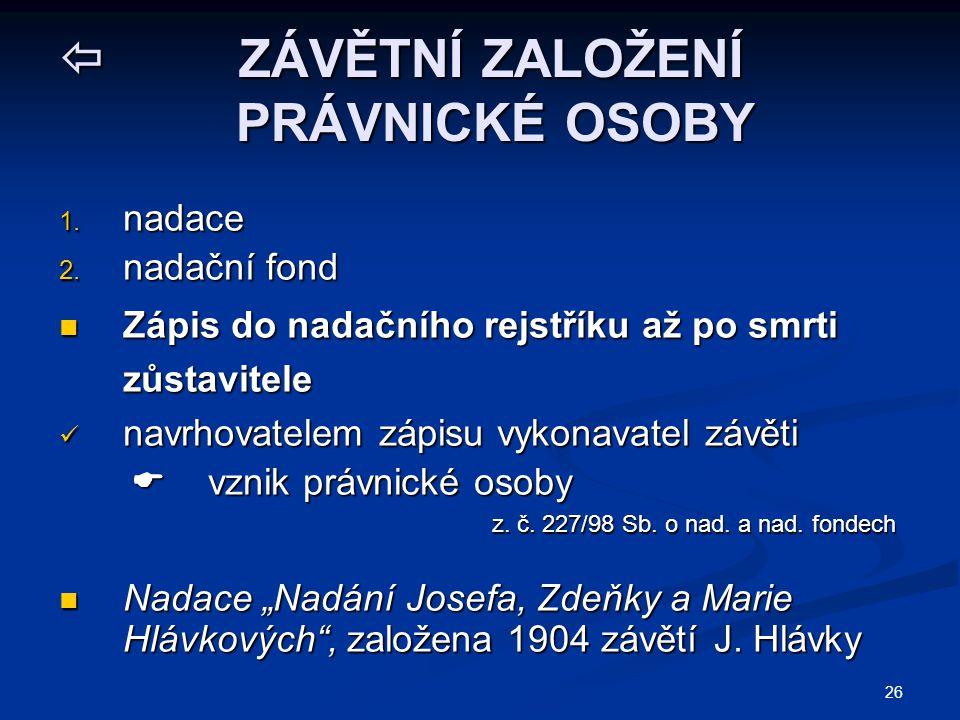 26  ZÁVĚTNÍ ZALOŽENÍ PRÁVNICKÉ OSOBY 1.nadace 2.