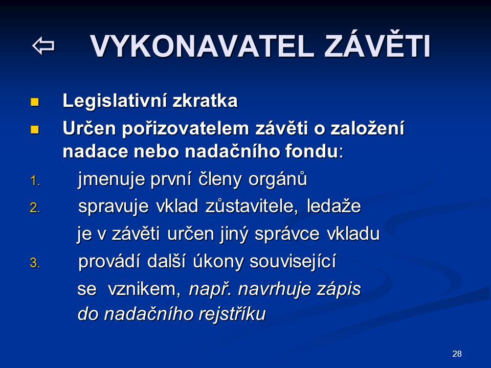 28  VYKONAVATEL ZÁVĚTI Legislativní zkratka Legislativní zkratka Určen pořizovatelem závěti o založení nadace nebo nadačního fondu: Určen pořizovatel