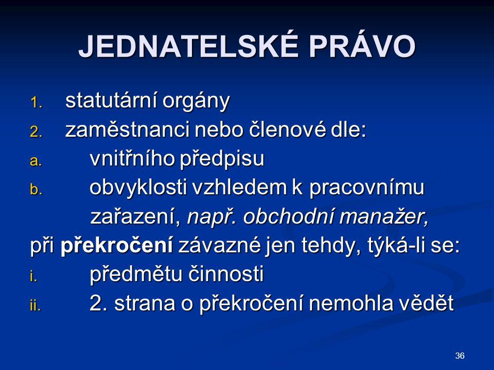 36 JEDNATELSKÉ PRÁVO 1.statutární orgány 2. zaměstnanci nebo členové dle: a.