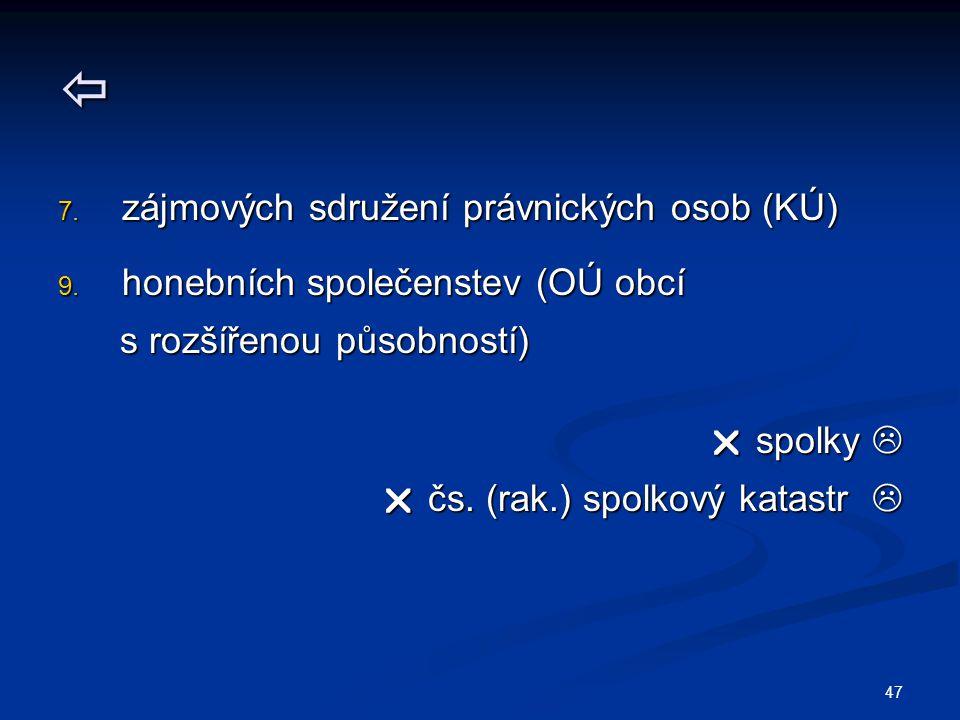 47  7. zájmových sdružení právnických osob (KÚ) 9. honebních společenstev (OÚ obcí s rozšířenou působností) s rozšířenou působností)  spolky   čs.