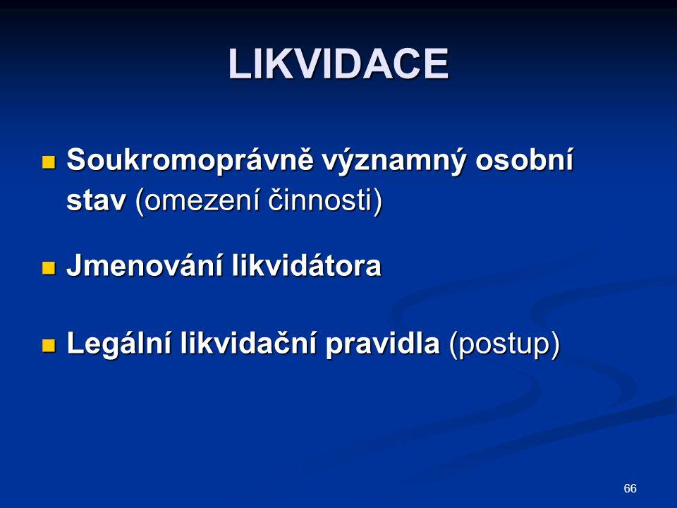 66 LIKVIDACE Soukromoprávně významný osobní stav (omezení činnosti) Soukromoprávně významný osobní stav (omezení činnosti) Jmenování likvidátora Jmenování likvidátora Legální likvidační pravidla (postup) Legální likvidační pravidla (postup)