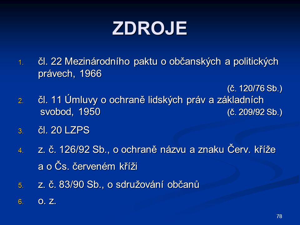 78 ZDROJE 1. čl. 22 Mezinárodního paktu o občanských a politických právech, 1966 (č. 120/76 Sb.) (č. 120/76 Sb.) 2. čl. 11 Úmluvy o ochraně lidských p