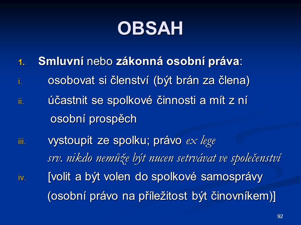 92 OBSAH 1.Smluvní nebo zákonná osobní práva: i. osobovat si členství (být brán za člena) ii.