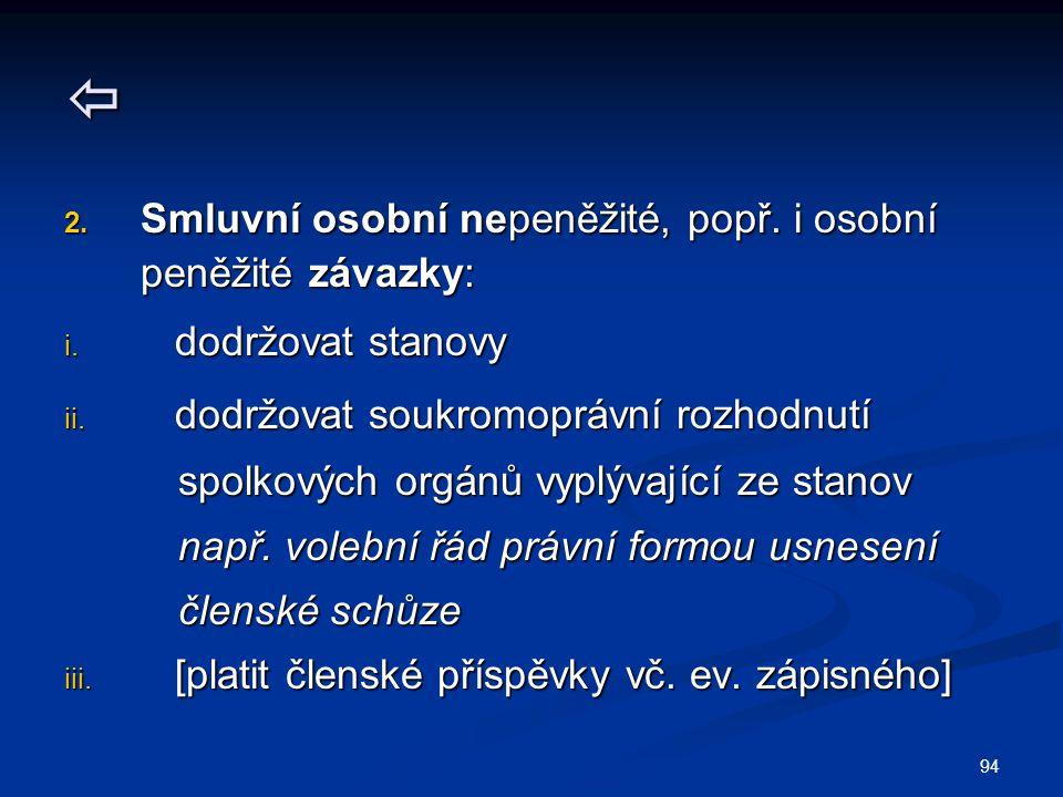 94  2. Smluvní osobní nepeněžité, popř. i osobní peněžité závazky: i. dodržovat stanovy ii. dodržovat soukromoprávní rozhodnutí spolkových orgánů vyp