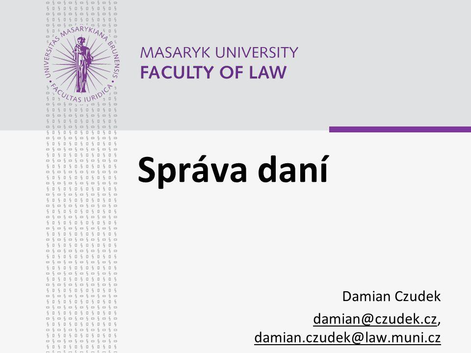 Správa daní Damian Czudek damian@czudek.czdamian@czudek.cz, damian.czudek@law.muni.cz damian.czudek@law.muni.cz