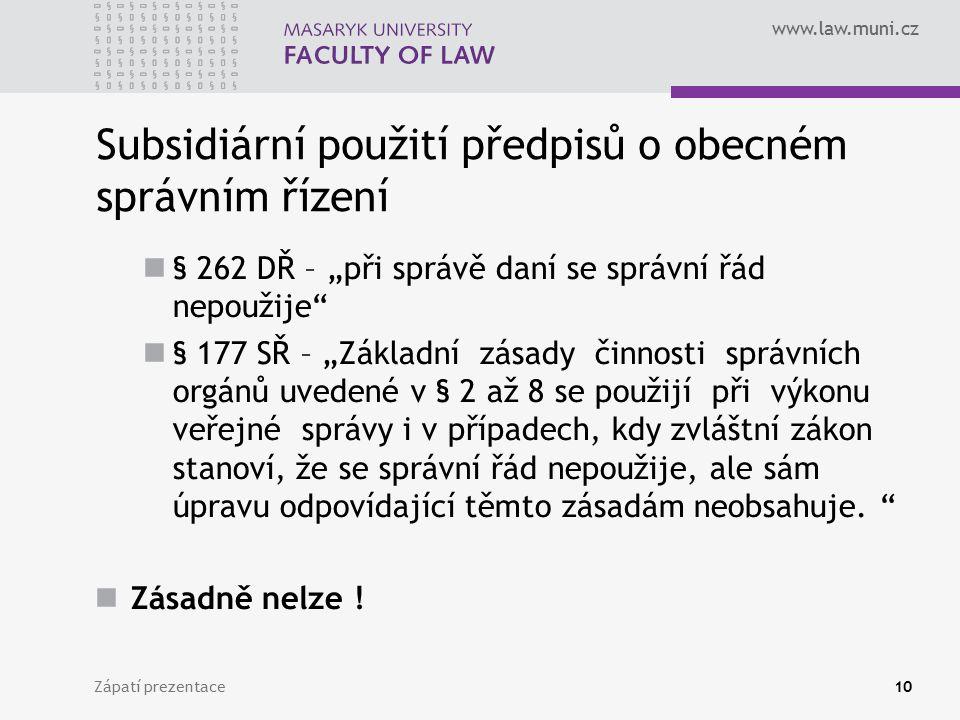 """www.law.muni.cz Subsidiární použití předpisů o obecném správním řízení § 262 DŘ – """"při správě daní se správní řád nepoužije"""" § 177 SŘ – """"Základní zása"""