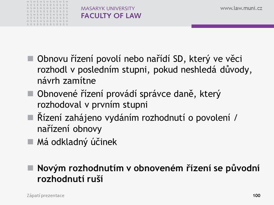www.law.muni.cz Obnovu řízení povolí nebo nařídí SD, který ve věci rozhodl v posledním stupni, pokud neshledá důvody, návrh zamítne Obnovené řízení pr