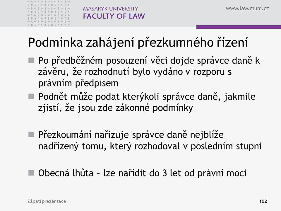 www.law.muni.cz Podmínka zahájení přezkumného řízení Po předběžném posouzení věci dojde správce daně k závěru, že rozhodnutí bylo vydáno v rozporu s p