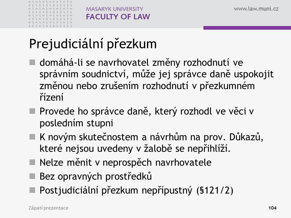 www.law.muni.cz Prejudiciální přezkum domáhá-li se navrhovatel změny rozhodnutí ve správním soudnictví, může jej správce daně uspokojit změnou nebo zr