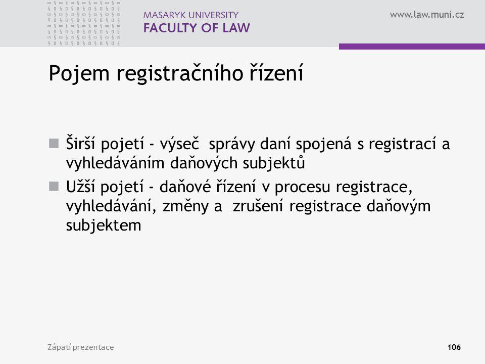 www.law.muni.cz Pojem registračního řízení Širší pojetí - výseč správy daní spojená s registrací a vyhledáváním daňových subjektů Užší pojetí - daňové