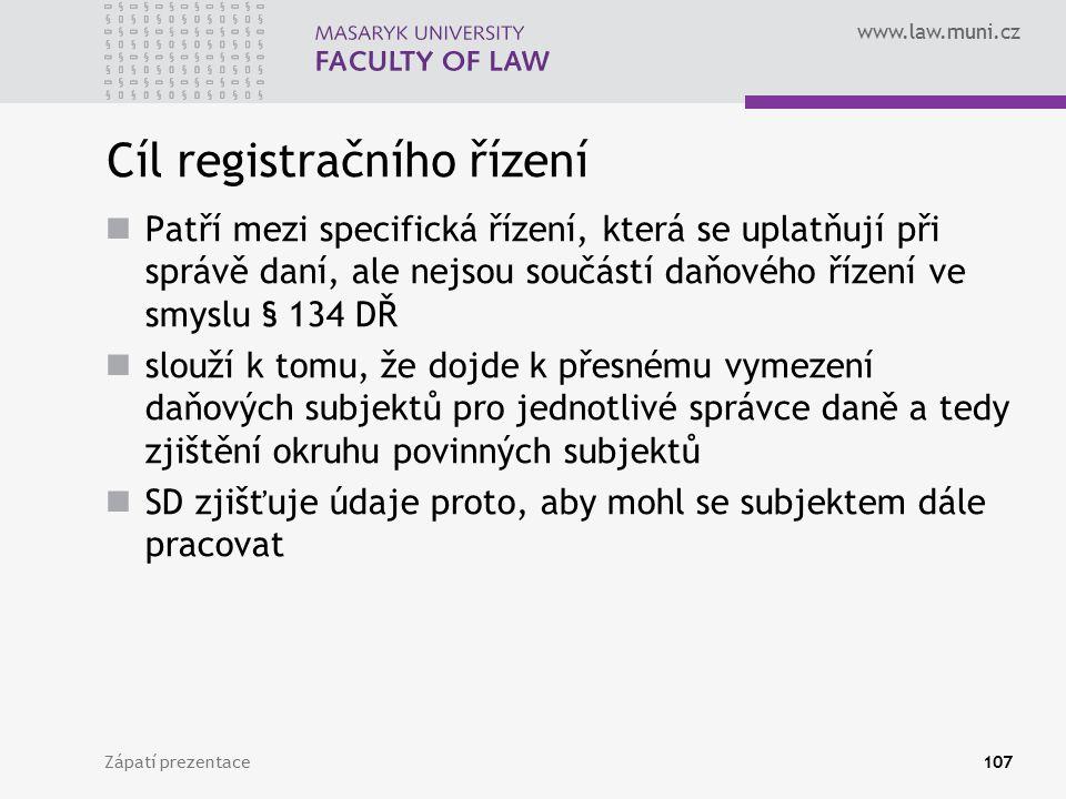 www.law.muni.cz Cíl registračního řízení Patří mezi specifická řízení, která se uplatňují při správě daní, ale nejsou součástí daňového řízení ve smys