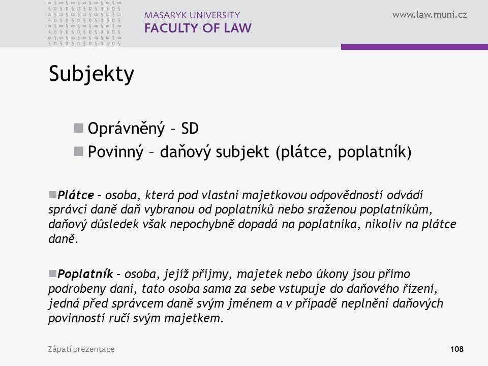 www.law.muni.cz Subjekty Oprávněný – SD Povinný – daňový subjekt (plátce, poplatník) Plátce – osoba, která pod vlastní majetkovou odpovědností odvádí