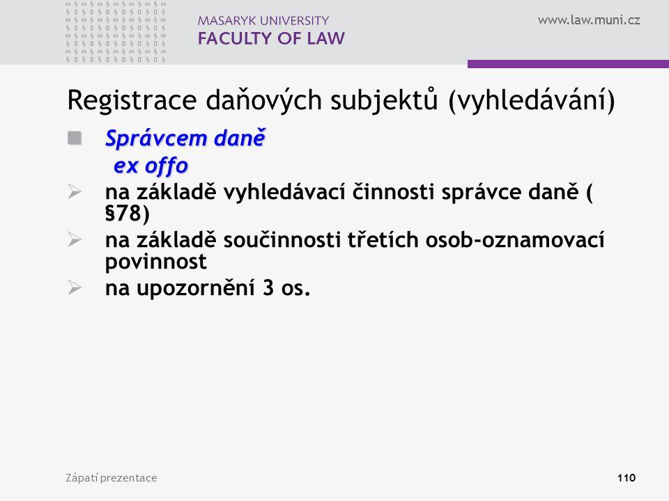 www.law.muni.cz Registrace daňových subjektů (vyhledávání) Zápatí prezentace110 Správcem daně Správcem daně ex offo ex offo  na základě vyhledávací č
