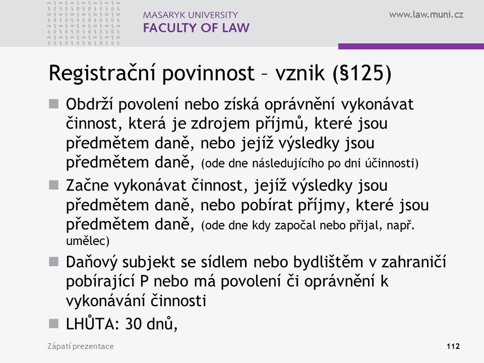 www.law.muni.cz Registrační povinnost – vznik (§125) Obdrží povolení nebo získá oprávnění vykonávat činnost, která je zdrojem příjmů, které jsou předm