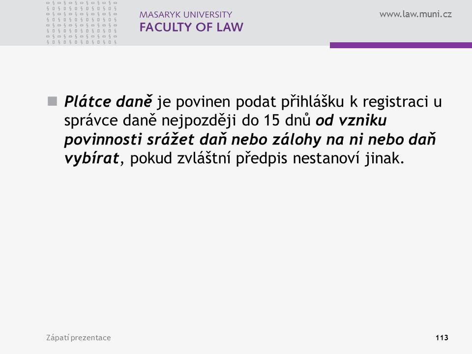 www.law.muni.cz Plátce daně je povinen podat přihlášku k registraci u správce daně nejpozději do 15 dnů od vzniku povinnosti srážet daň nebo zálohy na