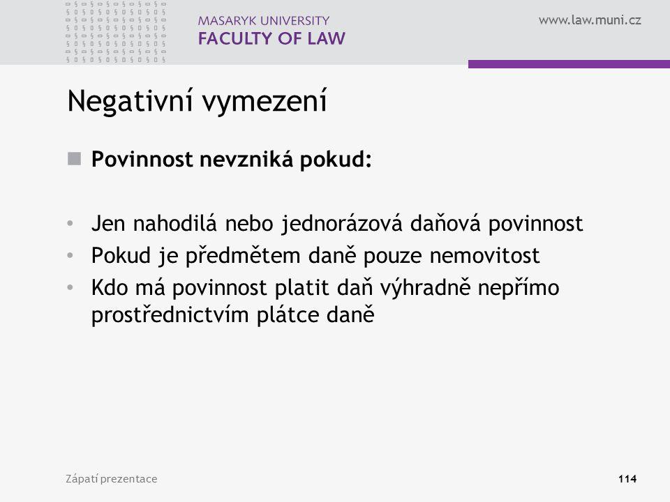 www.law.muni.cz Negativní vymezení Povinnost nevzniká pokud: Jen nahodilá nebo jednorázová daňová povinnost Pokud je předmětem daně pouze nemovitost K