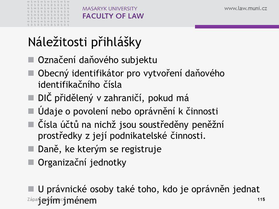 www.law.muni.cz Náležitosti přihlášky Označení daňového subjektu Obecný identifikátor pro vytvoření daňového identifikačního čísla DIČ přidělený v zah