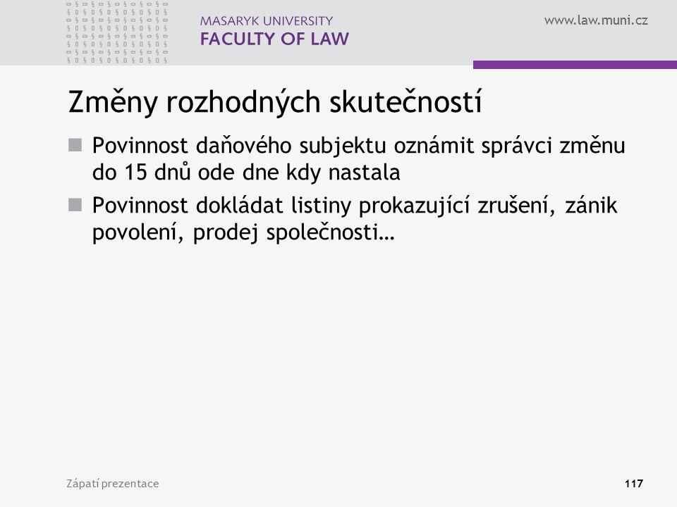 www.law.muni.cz Změny rozhodných skutečností Povinnost daňového subjektu oznámit správci změnu do 15 dnů ode dne kdy nastala Povinnost dokládat listin