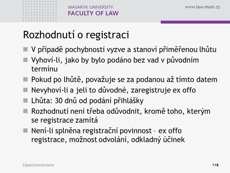 www.law.muni.cz Rozhodnutí o registraci V případě pochybností vyzve a stanoví přiměřenou lhůtu Vyhoví-li, jako by bylo podáno bez vad v původním termí
