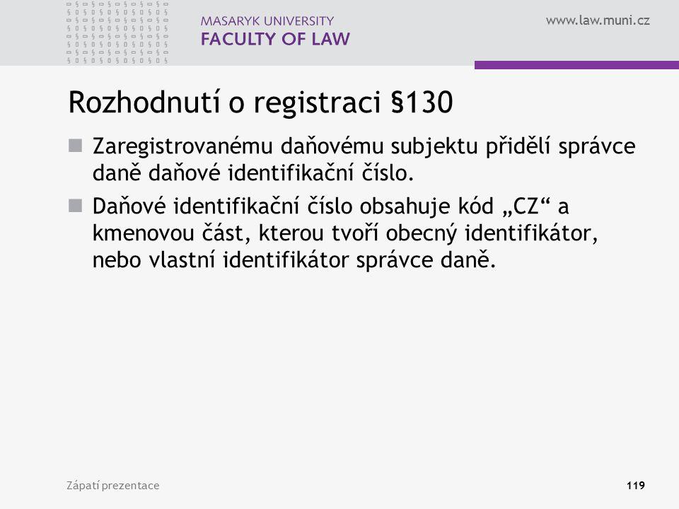 www.law.muni.cz Rozhodnutí o registraci §130 Zaregistrovanému daňovému subjektu přidělí správce daně daňové identifikační číslo. Daňové identifikační