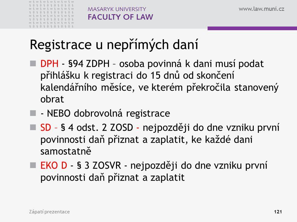 www.law.muni.cz Registrace u nepřímých daní DPH - §94 ZDPH – osoba povinná k dani musí podat přihlášku k registraci do 15 dnů od skončení kalendářního