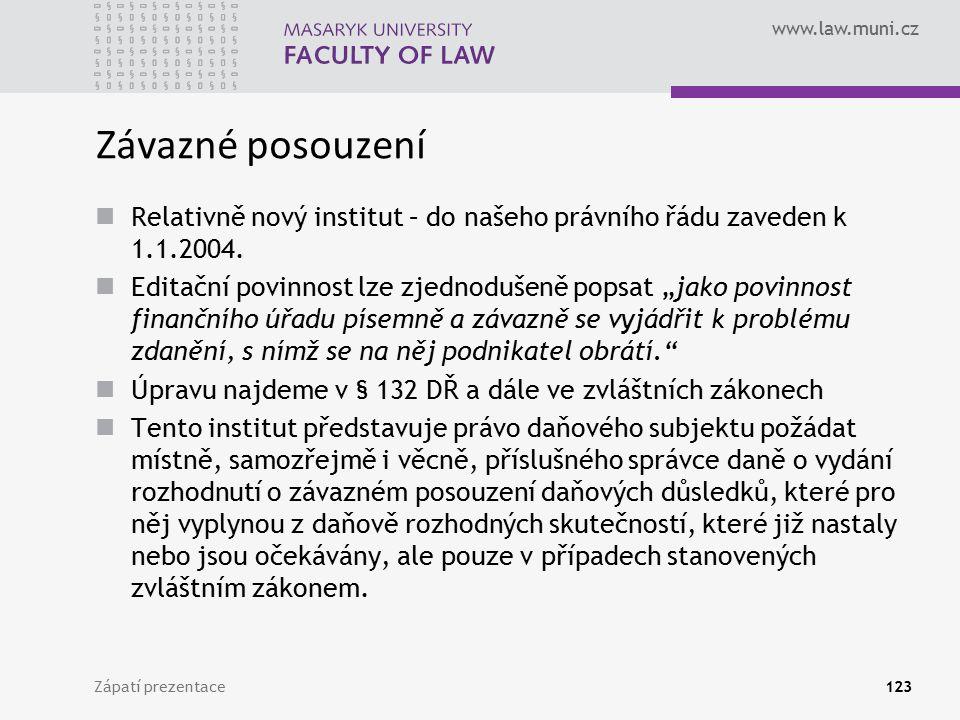 www.law.muni.cz Zápatí prezentace123 Závazné posouzení Relativně nový institut – do našeho právního řádu zaveden k 1.1.2004. Editační povinnost lze zj