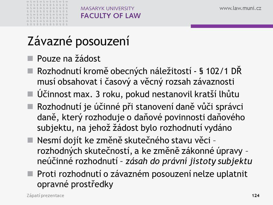 www.law.muni.cz Závazné posouzení Pouze na žádost Rozhodnutí kromě obecných náležitostí - § 102/1 DŘ musí obsahovat i časový a věcný rozsah závaznosti