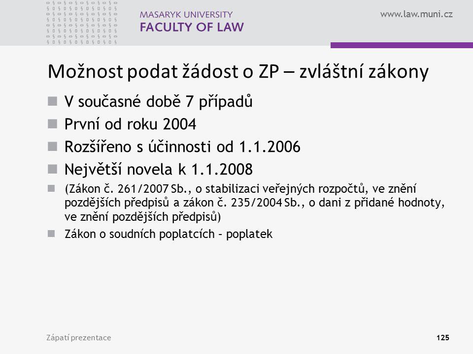 www.law.muni.cz Možnost podat žádost o ZP – zvláštní zákony V současné době 7 případů První od roku 2004 Rozšířeno s účinnosti od 1.1.2006 Největší no