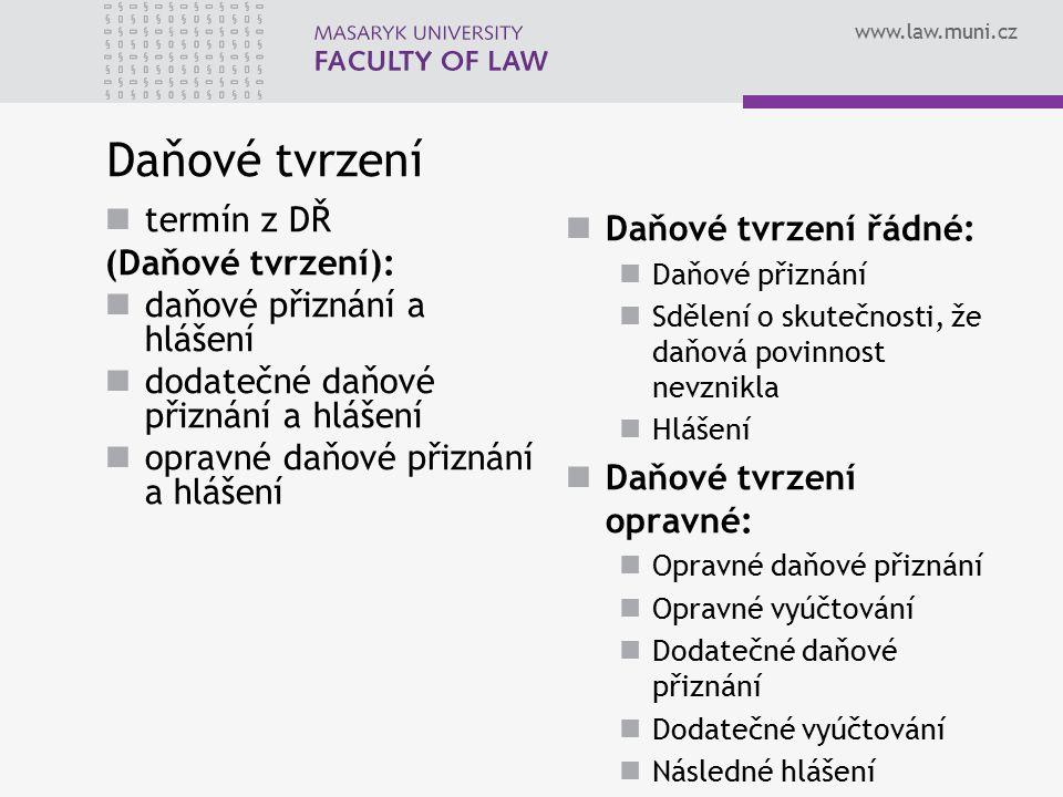 www.law.muni.cz Daňové tvrzení termín z DŘ (Daňové tvrzení): daňové přiznání a hlášení dodatečné daňové přiznání a hlášení opravné daňové přiznání a h