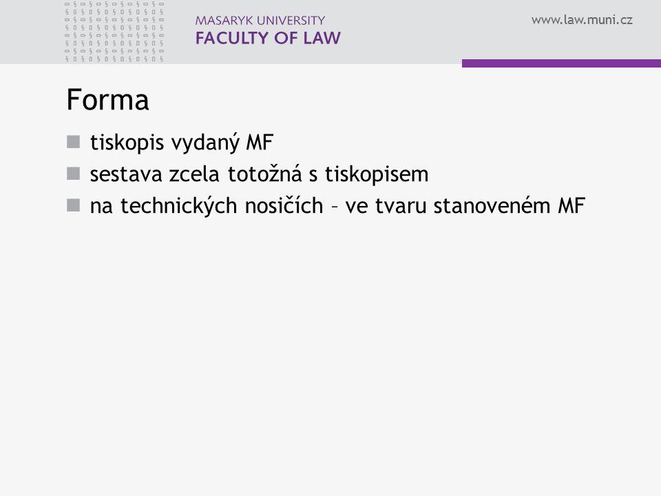 www.law.muni.cz Forma tiskopis vydaný MF sestava zcela totožná s tiskopisem na technických nosičích – ve tvaru stanoveném MF