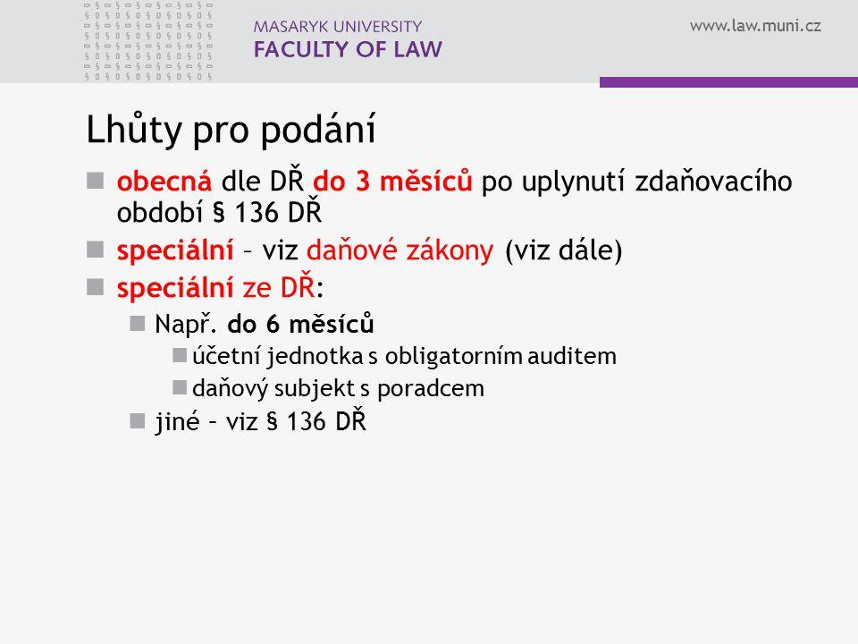 www.law.muni.cz Lhůty pro podání obecná dle DŘ do 3 měsíců po uplynutí zdaňovacího období § 136 DŘ speciální – viz daňové zákony (viz dále) speciální