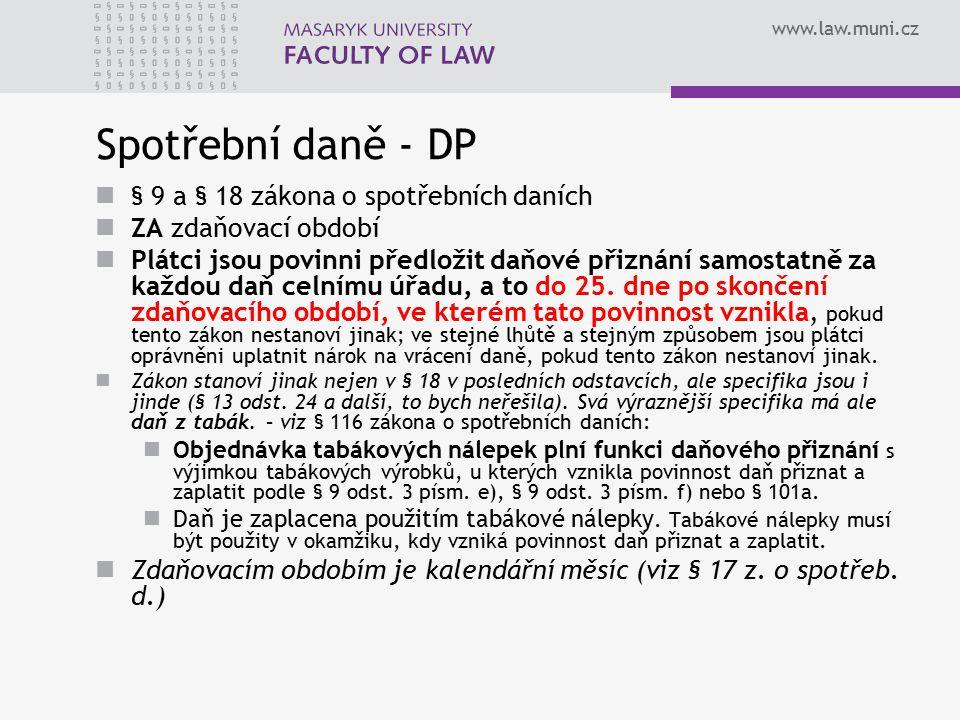 www.law.muni.cz Spotřební daně - DP § 9 a § 18 zákona o spotřebních daních ZA zdaňovací období Plátci jsou povinni předložit daňové přiznání samostatn