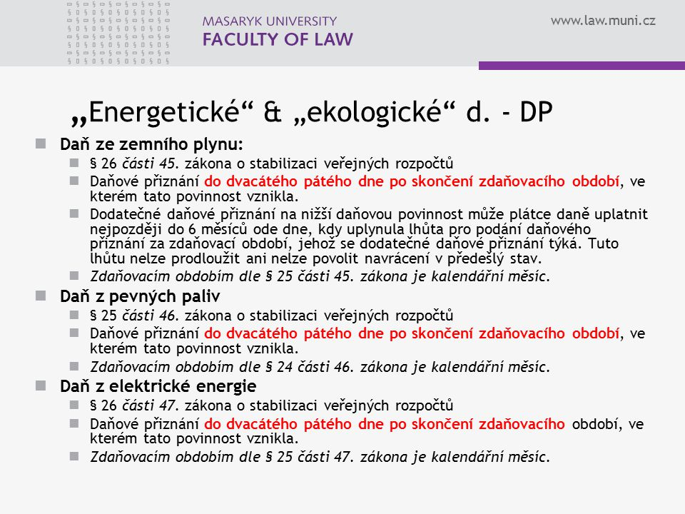 """www.law.muni.cz """" Energetické"""" & """"ekologické"""" d. - DP Daň ze zemního plynu: § 26 části 45. zákona o stabilizaci veřejných rozpočtů Daňové přiznání do"""