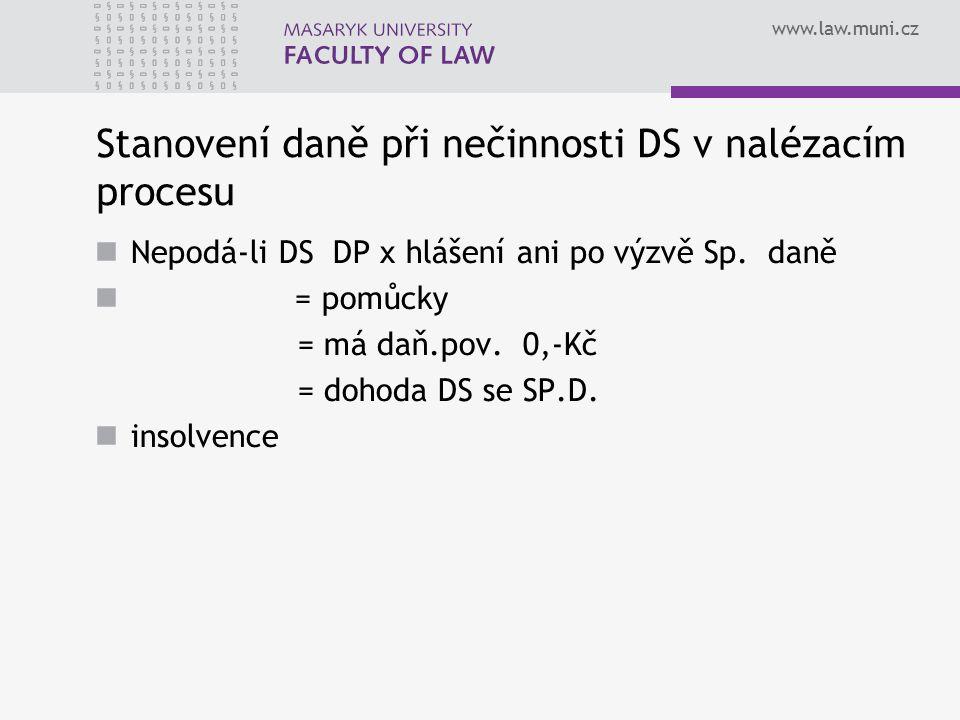 www.law.muni.cz Stanovení daně při nečinnosti DS v nalézacím procesu Nepodá-li DS DP x hlášení ani po výzvě Sp. daně = pomůcky = má daň.pov. 0,-Kč = d