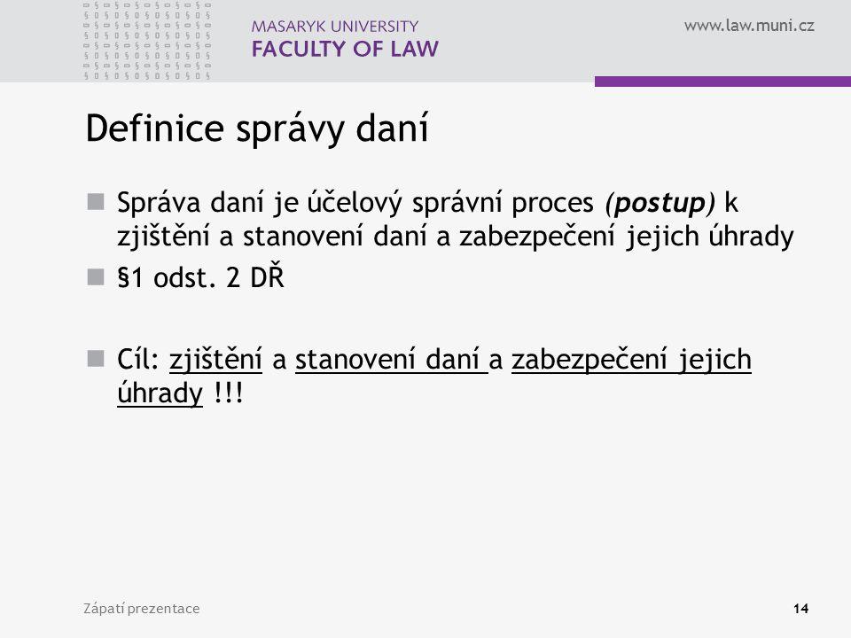 www.law.muni.cz Definice správy daní Správa daní je účelový správní proces (postup) k zjištění a stanovení daní a zabezpečení jejich úhrady §1 odst. 2