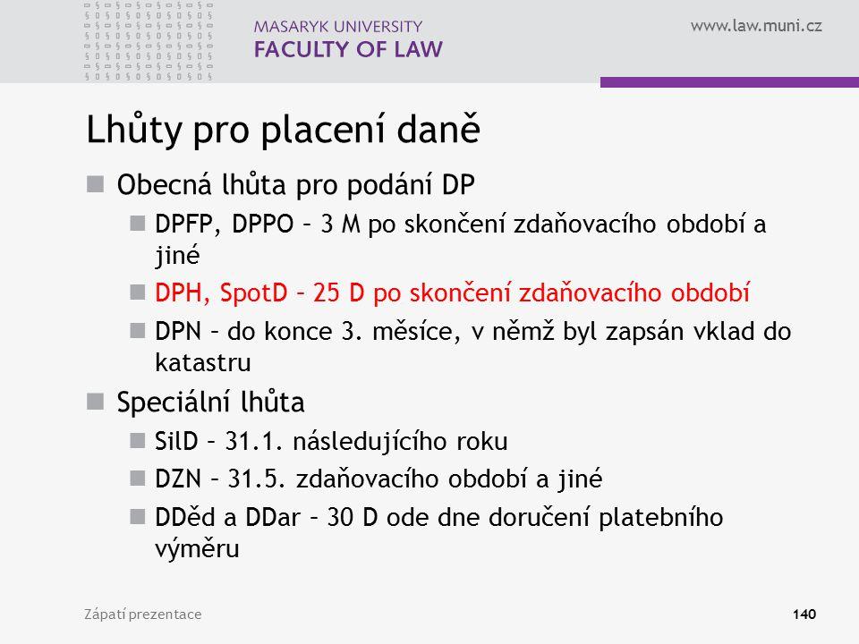 www.law.muni.cz Zápatí prezentace140 Lhůty pro placení daně Obecná lhůta pro podání DP DPFP, DPPO – 3 M po skončení zdaňovacího období a jiné DPH, Spo