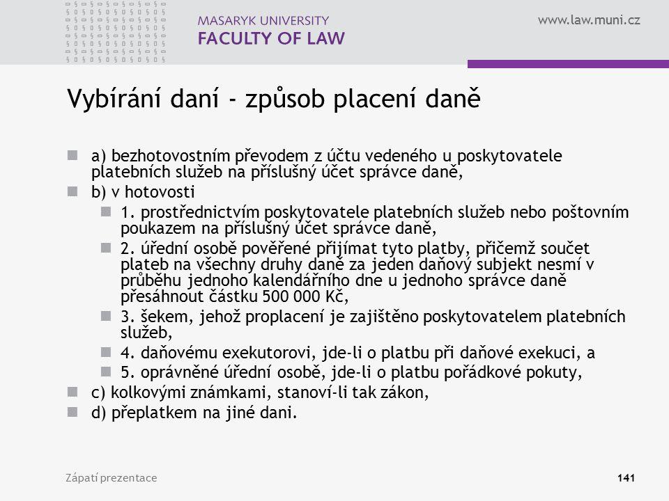www.law.muni.cz Zápatí prezentace141 Vybírání daní - způsob placení daně a) bezhotovostním převodem z účtu vedeného u poskytovatele platebních služeb