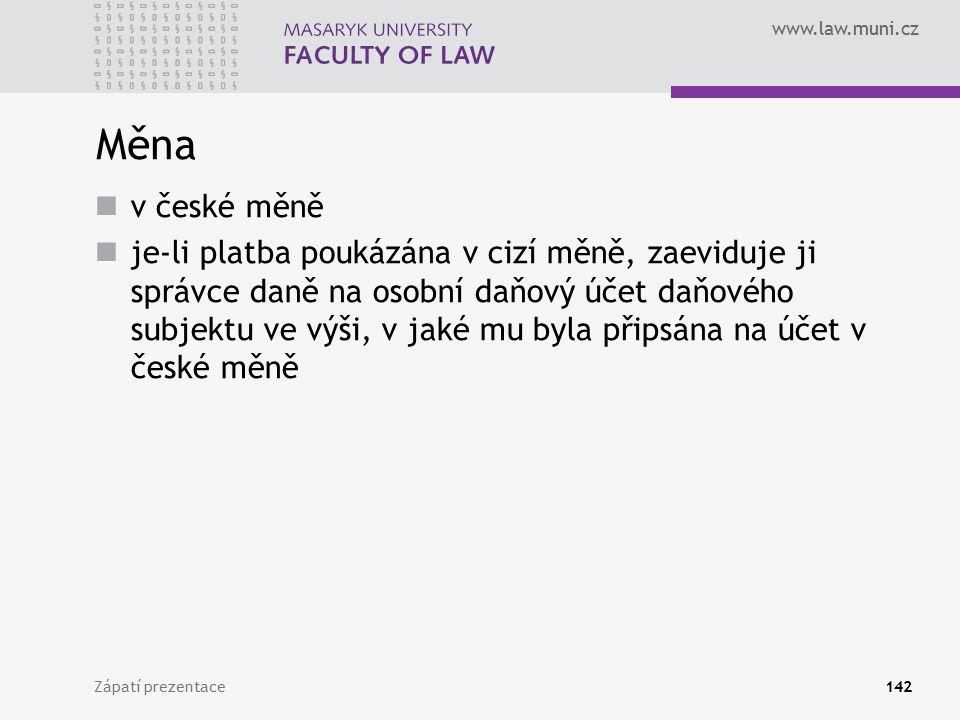 www.law.muni.cz Zápatí prezentace142 Měna v české měně je-li platba poukázána v cizí měně, zaeviduje ji správce daně na osobní daňový účet daňového su