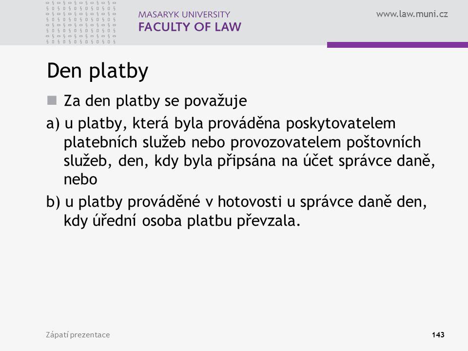 www.law.muni.cz Zápatí prezentace143 Den platby Za den platby se považuje a) u platby, která byla prováděna poskytovatelem platebních služeb nebo prov