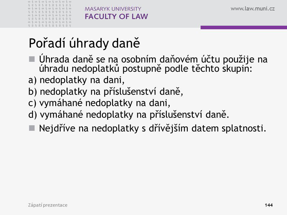 www.law.muni.cz Zápatí prezentace144 Pořadí úhrady daně Úhrada daně se na osobním daňovém účtu použije na úhradu nedoplatků postupně podle těchto skup