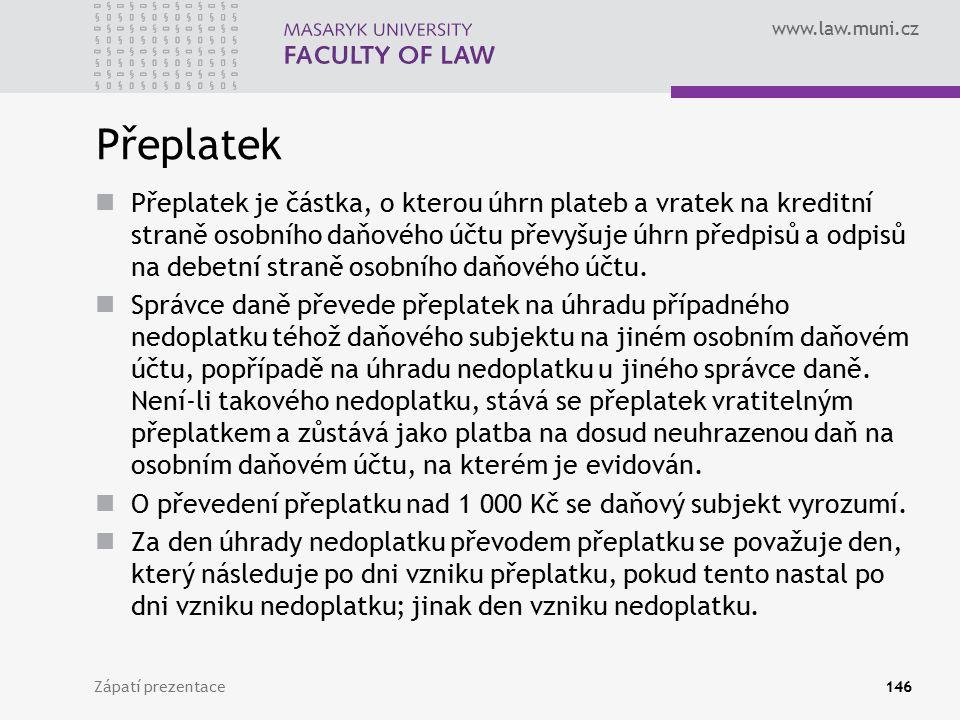 www.law.muni.cz Zápatí prezentace146 Přeplatek Přeplatek je částka, o kterou úhrn plateb a vratek na kreditní straně osobního daňového účtu převyšuje