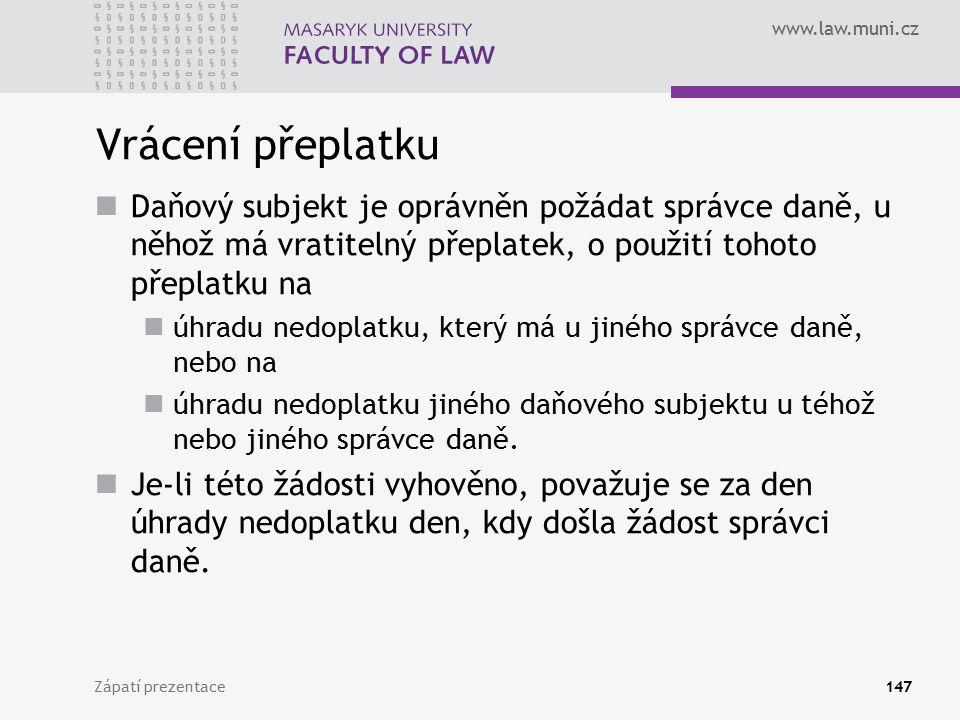 www.law.muni.cz Zápatí prezentace147 Vrácení přeplatku Daňový subjekt je oprávněn požádat správce daně, u něhož má vratitelný přeplatek, o použití toh