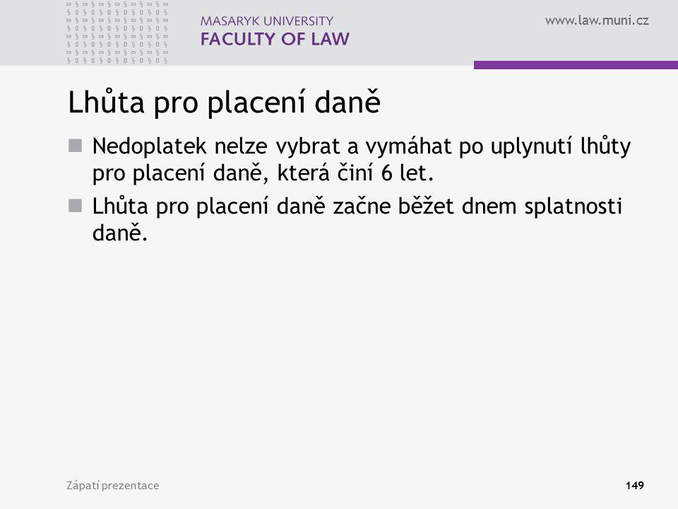www.law.muni.cz Zápatí prezentace149 Lhůta pro placení daně Nedoplatek nelze vybrat a vymáhat po uplynutí lhůty pro placení daně, která činí 6 let. Lh