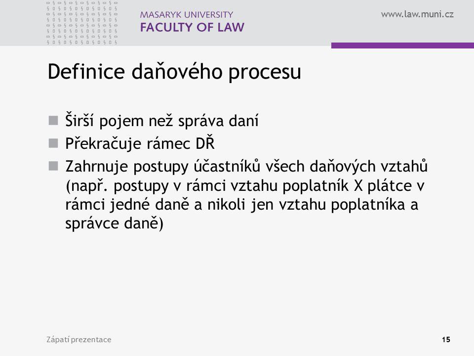 www.law.muni.cz Definice daňového procesu Širší pojem než správa daní Překračuje rámec DŘ Zahrnuje postupy účastníků všech daňových vztahů (např. post