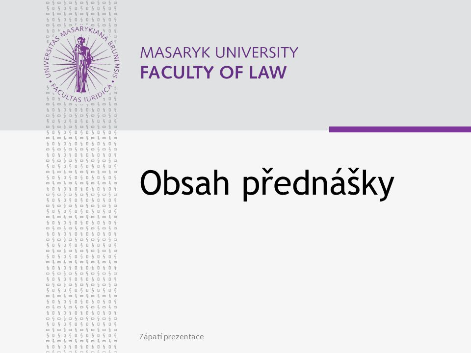 Obsah přednášky Zápatí prezentace