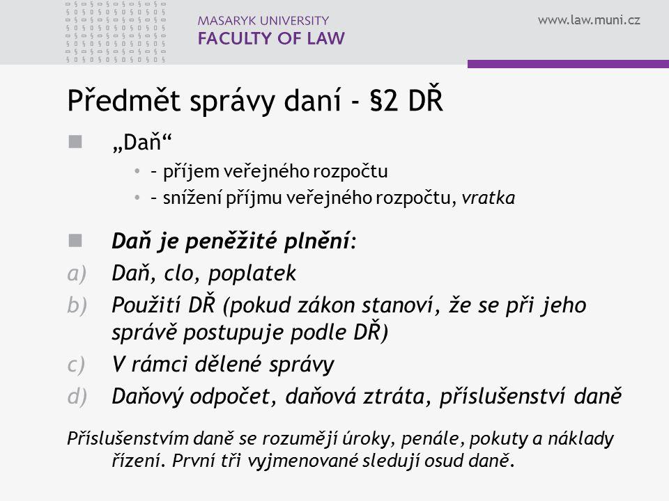 """www.law.muni.cz Předmět správy daní - §2 DŘ """"Daň"""" – příjem veřejného rozpočtu – snížení příjmu veřejného rozpočtu, vratka Daň je peněžité plnění: a)Da"""
